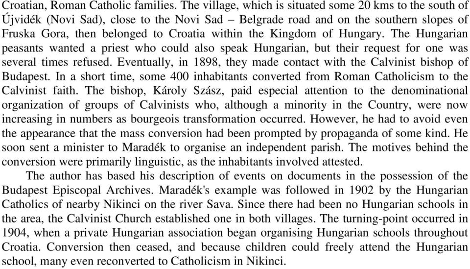 Kingdom of Hungary. The Hungarian peasants wanted a priest who could also speak Hungarian, but their request for one was several times refused.