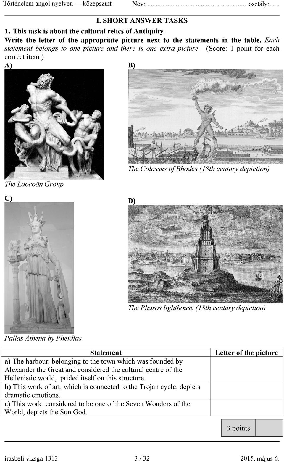 ) A) B) The Colossus of Rhodes (18th century depiction) The Laocoön Group C) D) The Pharos lighthouse (18th century depiction) Pallas Athena by Pheidias Statement a) The harbour, belonging to the