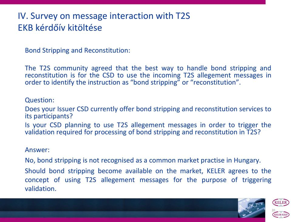 Question: Does your Issuer CSD currently offer bond stripping and reconstitution services to its participants?