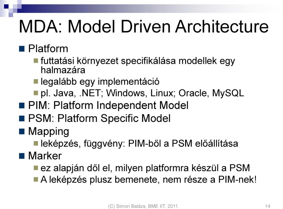 NET; Windows, Linux; Oracle, MySQL PIM: Platform Independent Model PSM: Platform Specific Model Mapping