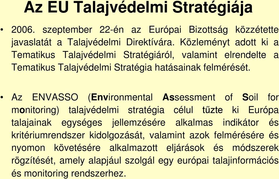 Az ENVASSO (Environmental Assessment of Soil for monitoring) talajvédelmi stratégia célul tűzte ki Európa talajainak egységes jellemzésére alkalmas