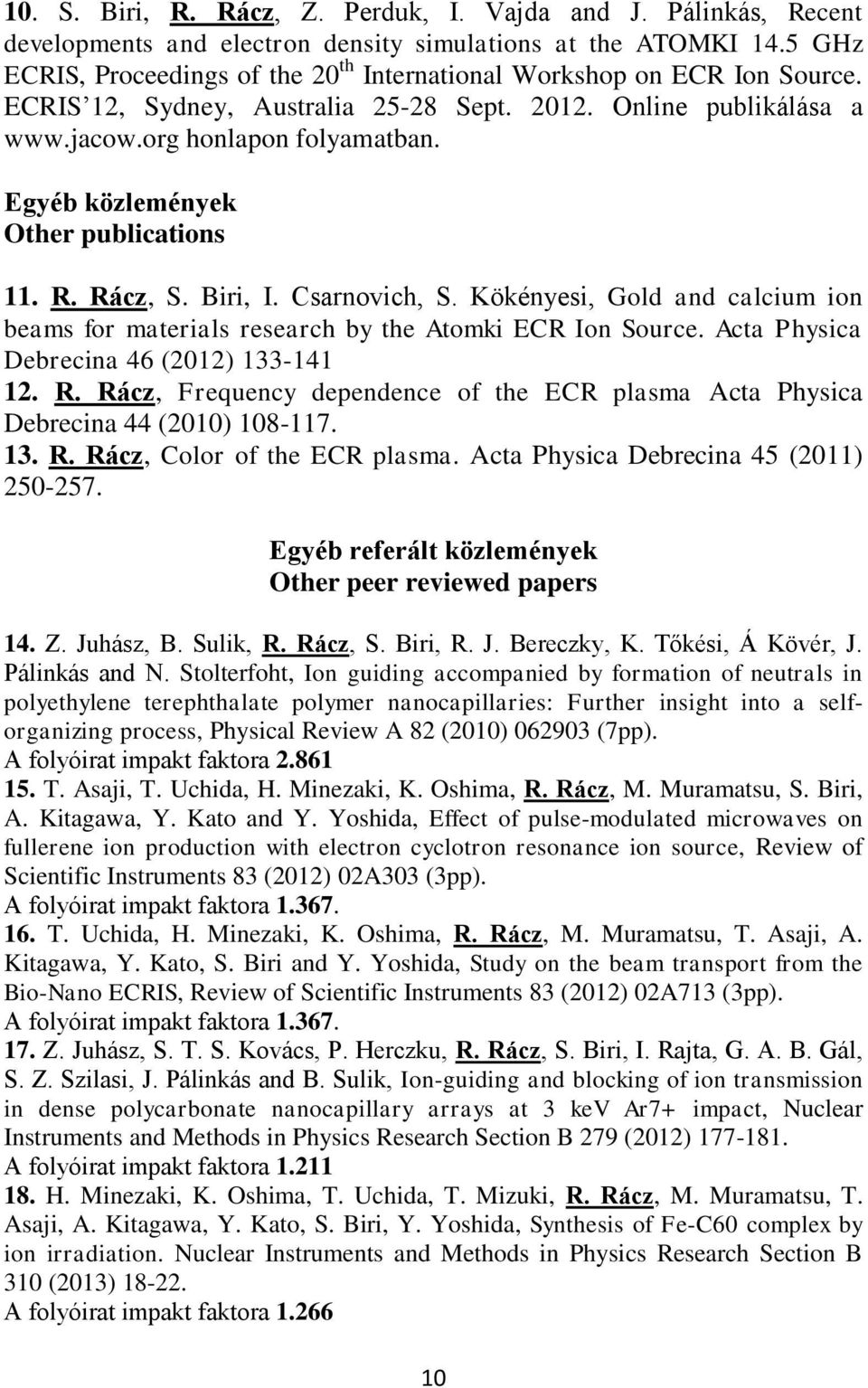 Egyéb közlemények Other publications 11. R. Rácz, S. Biri, I. Csarnovich, S. Kökényesi, Gold and calcium ion beams for materials research by the Atomki ECR Ion Source.