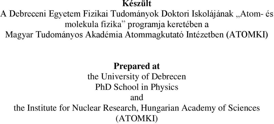 Intézetben (ATOMKI) Prepared at the University of Debrecen PhD School in