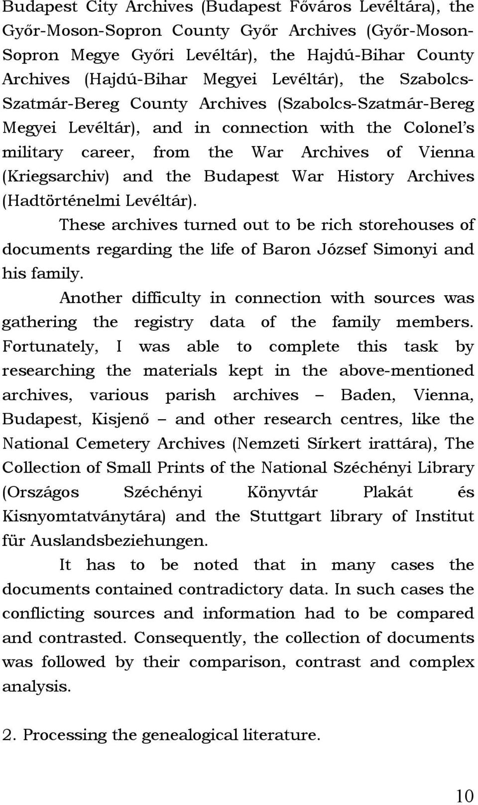 and the Budapest War History Archives (Hadtörténelmi Levéltár). These archives turned out to be rich storehouses of documents regarding the life of Baron József Simonyi and his family.