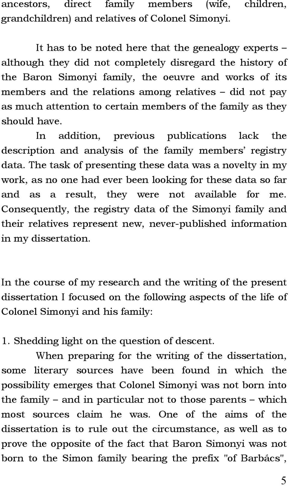 relatives did not pay as much attention to certain members of the family as they should have. In addition, previous publications lack the description and analysis of the family members registry data.