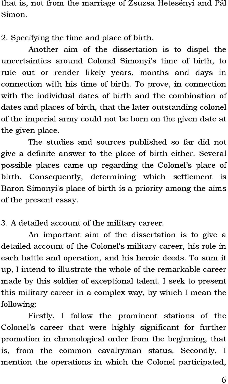 To prove, in connection with the individual dates of birth and the combination of dates and places of birth, that the later outstanding colonel of the imperial army could not be born on the given