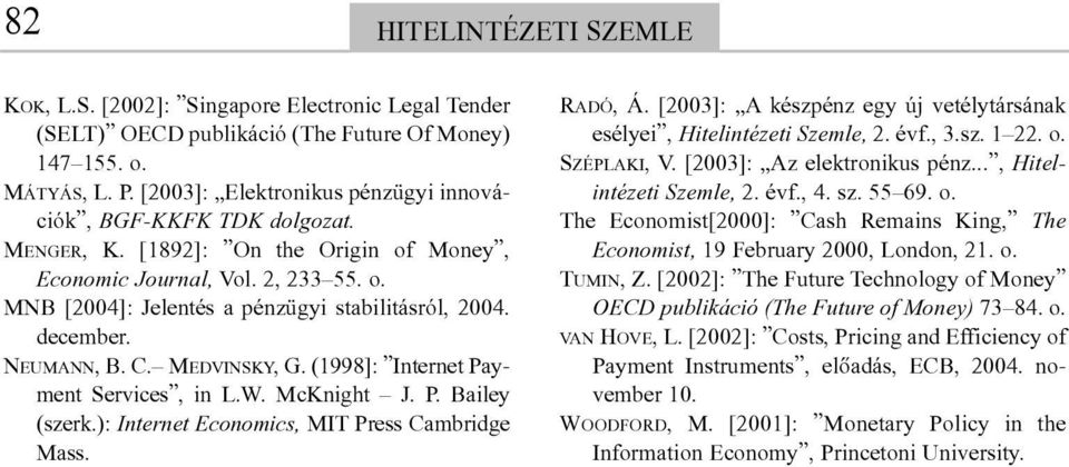 december. NEUMANN, B. C. MEDVINSKY, G. (1998]: Internet Payment Services, in L.W. McKnight J. P. Bailey (szerk.): Internet Economics, MIT Press Cambridge Mass. RADÓ, Á.