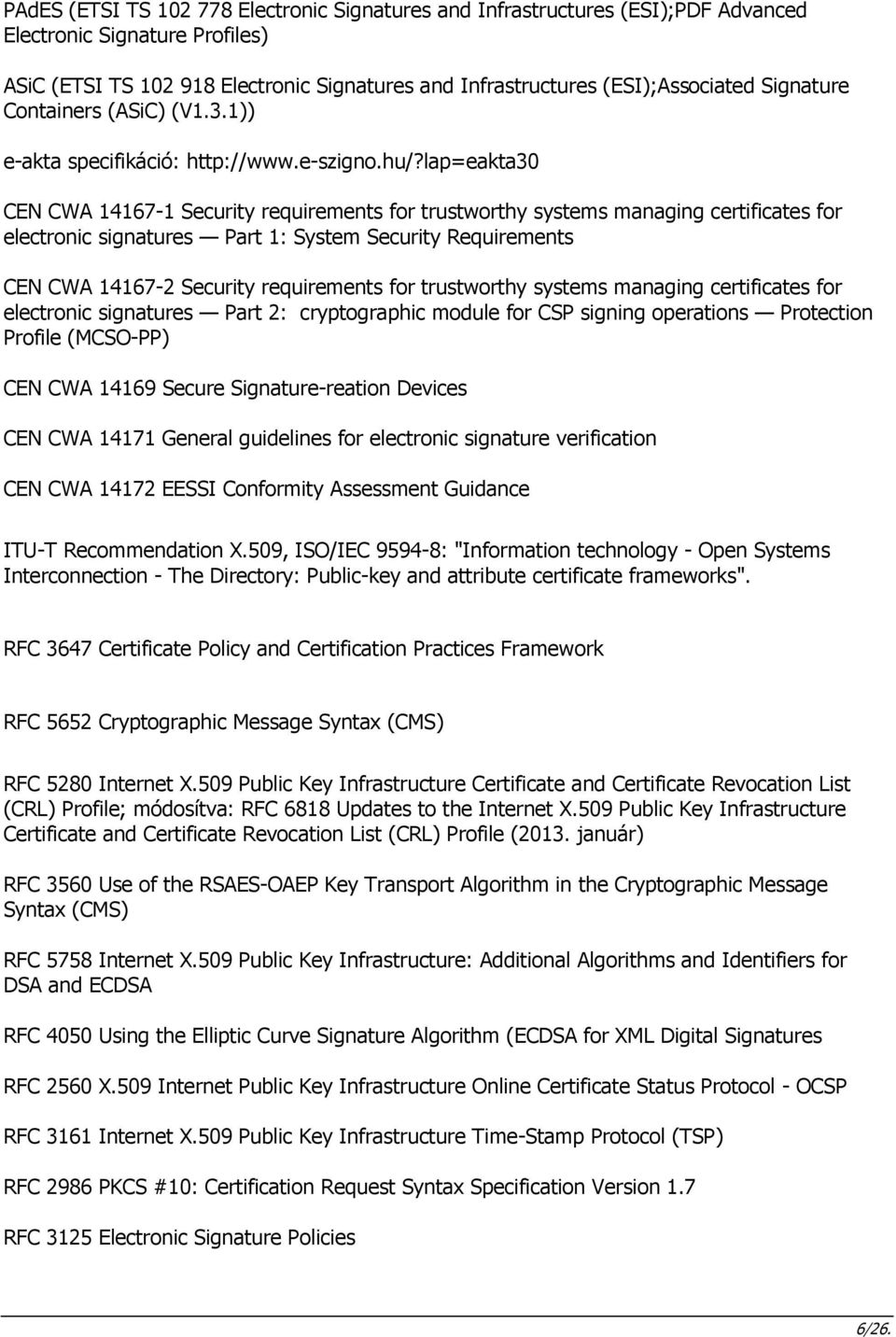 lap=eakta30 CEN CWA 14167-1 Security requirements for trustworthy systems managing certificates for electronic signatures Part 1: System Security Requirements CEN CWA 14167-2 Security requirements