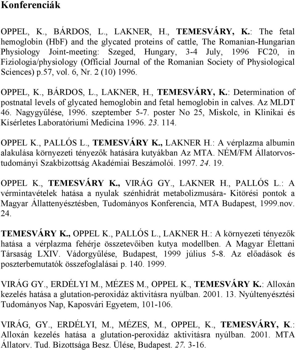 the Romanian Society of Physiological Sciences) p.57, vol. 6, Nr. 2 (10) 1996. OPPEL, K., BÁRDOS, L., LAKNER, H., TEMESVÁRY, K.