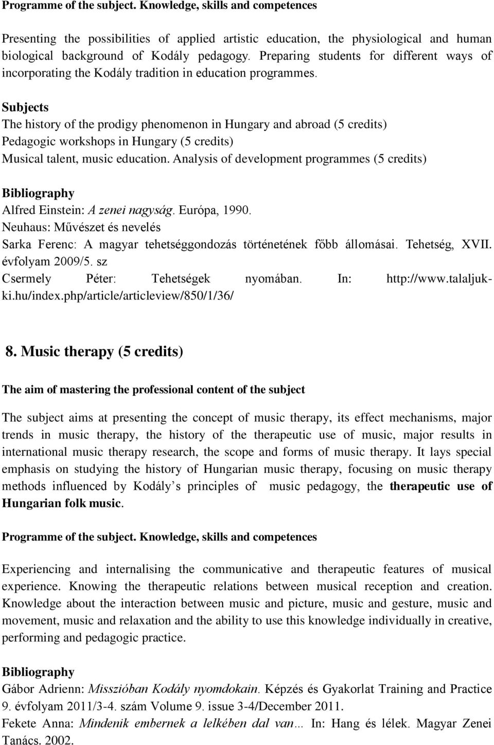 The history of the prodigy phenomenon in Hungary and abroad (5 credits) Pedagogic workshops in Hungary (5 credits) Musical talent, music education.