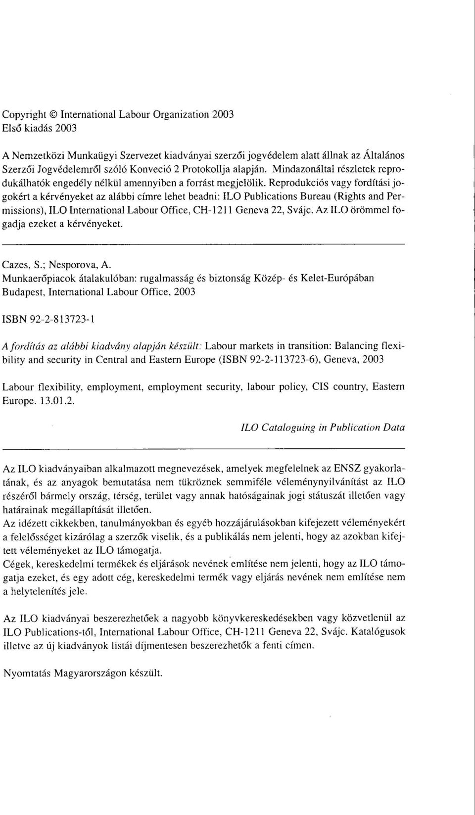 Reprodukciós vagy fordítási jogokért a kérvényeket az alábbi címre lebet beadni: ILO Publications Bureau (Rights and Permissions), ILO International Labour Office, CH-1211 Geneva 22, Svájc.