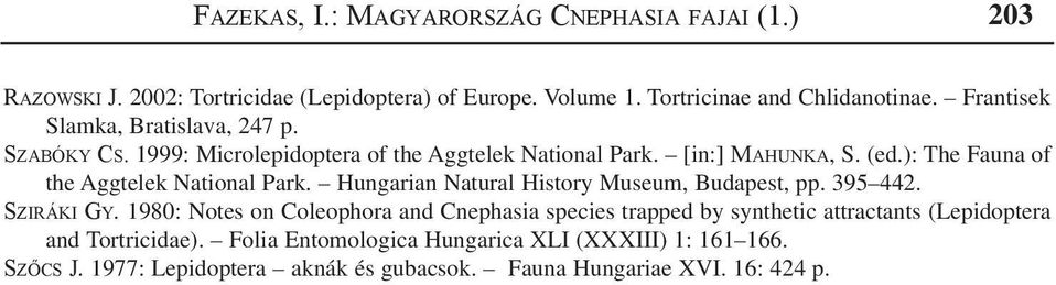 ): The Fauna of the Aggtelek National Park. Hungarian Natural History Museum, Budapest, pp. 395 442. Sziráki Gy.