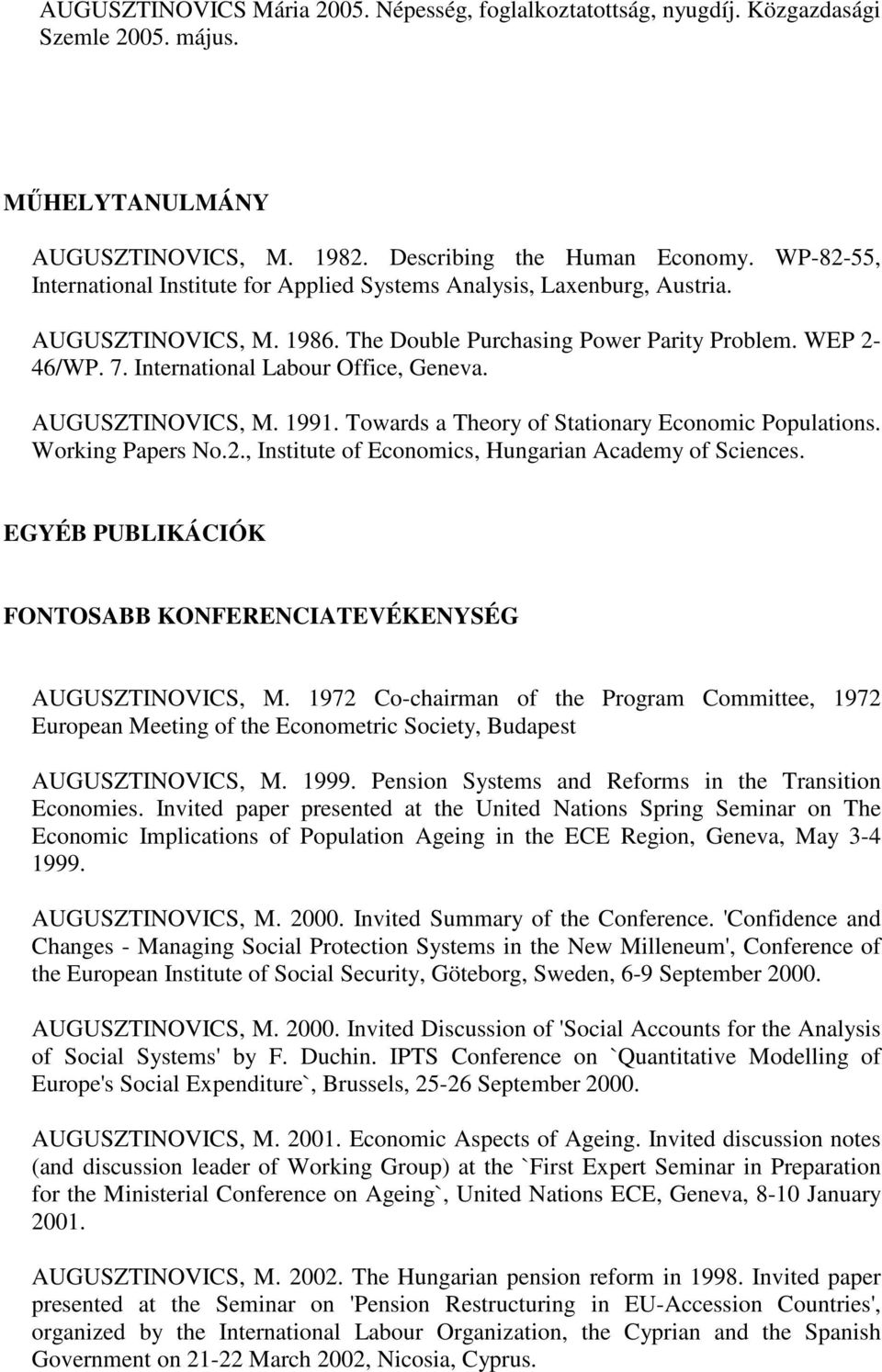International Labour Office, Geneva. AUGUSZTINOVICS, M. 1991. Towards a Theory of Stationary Economic Populations. Working Papers No.2., Institute of Economics, Hungarian Academy of Sciences.
