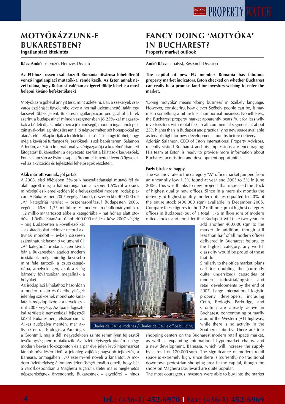 Property market outlook Aikó Rácz - aalyst, Research Divisio The capital of ew EU member Romaia has fabulous property market idicators.