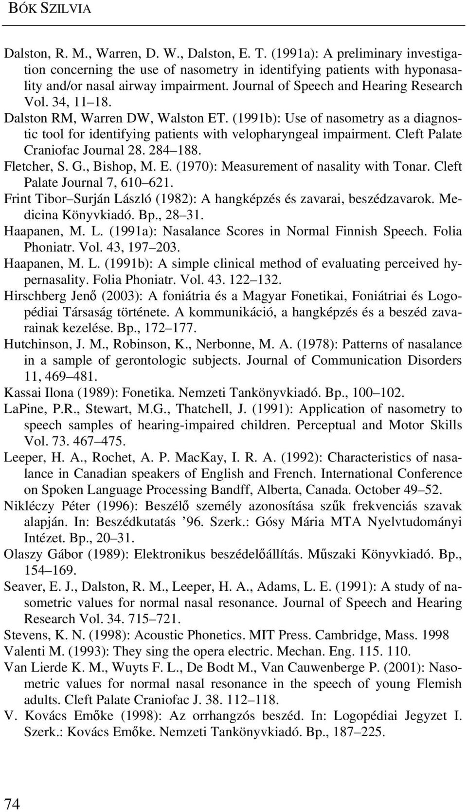 Cleft Palate Craniofac Journal 28. 284 188. Fletcher, S. G., Bishop, M. E. (1970): Measurement of nasality with Tonar. Cleft Palate Journal 7, 610 621.