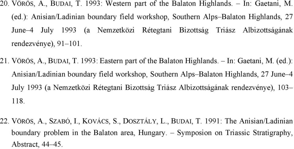 VÖRÖS, A., BUDAI, T. 1993: Eastern part of the Balaton Highlands. In: Gaetani, M. (ed.