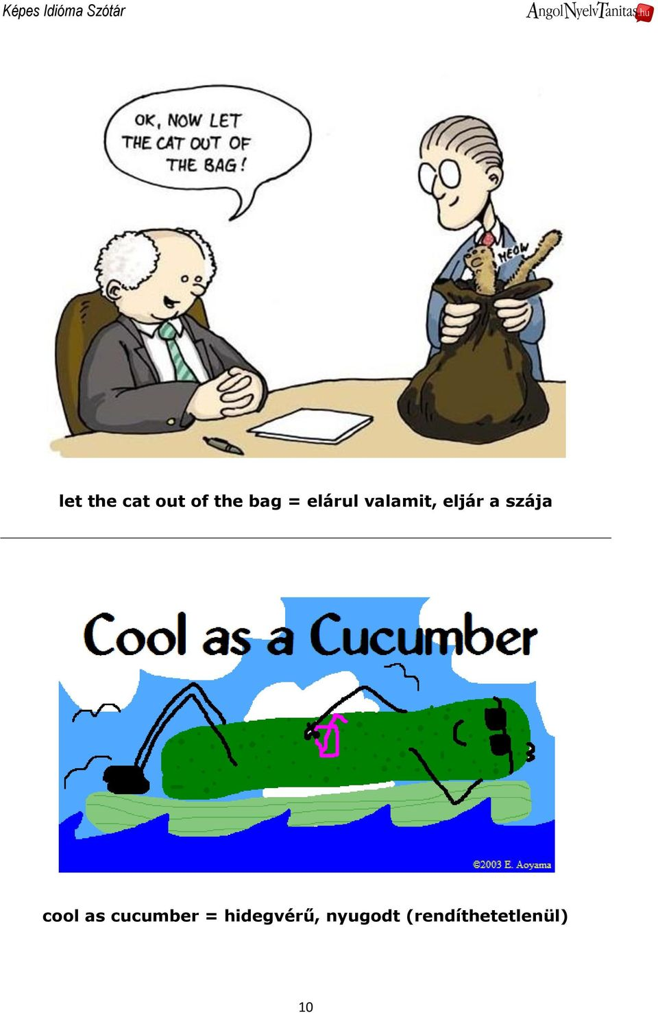 cool as cucumber = hidegvérű,