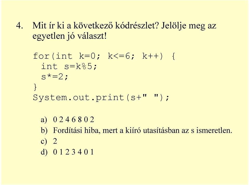 for(int k=0; k<=6; k++) { int s=k%5; s*=2; } System.out.