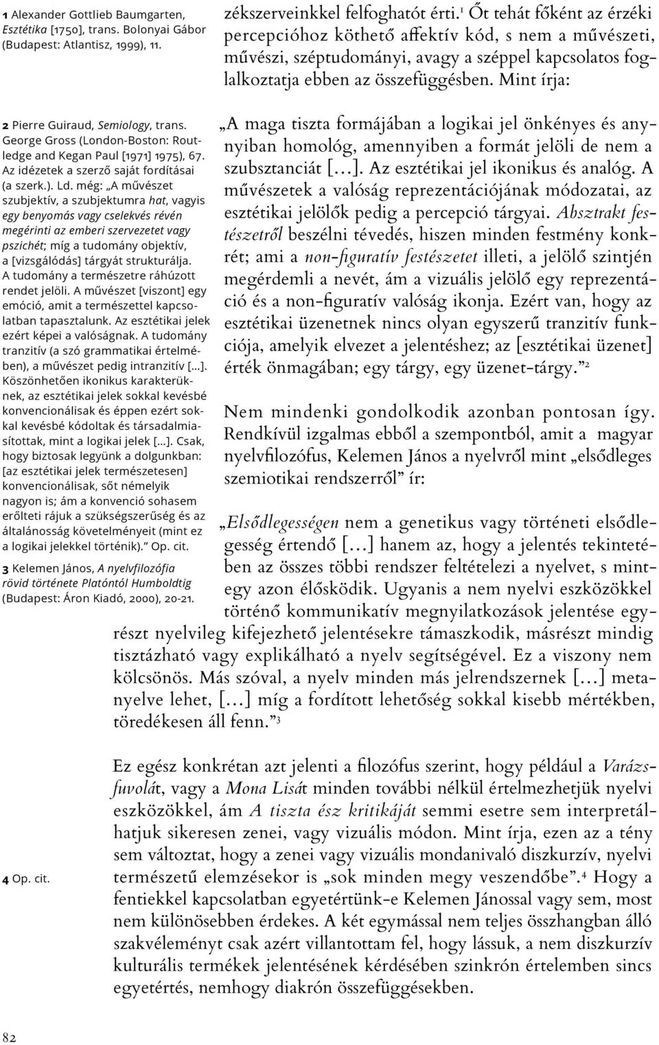 Mint írja: 2 Pierre Guiraud, Semiology, trans. George Gross (London-Boston: Routledge and Kegan Paul [1971] 1975), 67. Az idézetek a szerző saját fordításai (a szerk.). Ld.