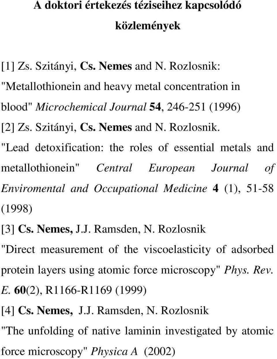 """Lead detoxification: the roles of essential metals and metallothionein"" Central European Journal of Enviromental and Occupational Medicine 4 (1), 51-58 (1998) [3] Cs. Nemes, J.J. Ramsden, N."