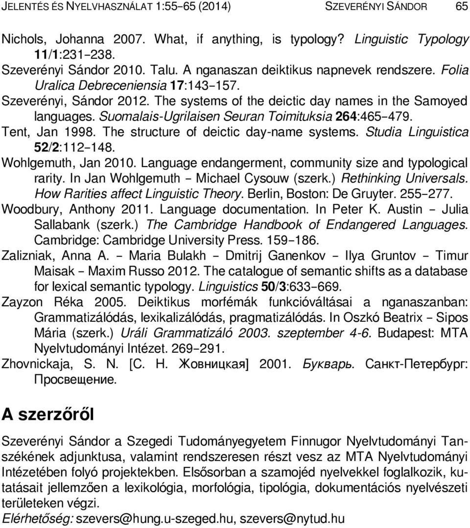 Suomalais-Ugrilaisen Seuran Toimituksia 264:465 479. Tent, Jan 1998. The structure of deictic day-name systems. Studia Linguistica 52/2:112 148. Wohlgemuth, Jan 2010.
