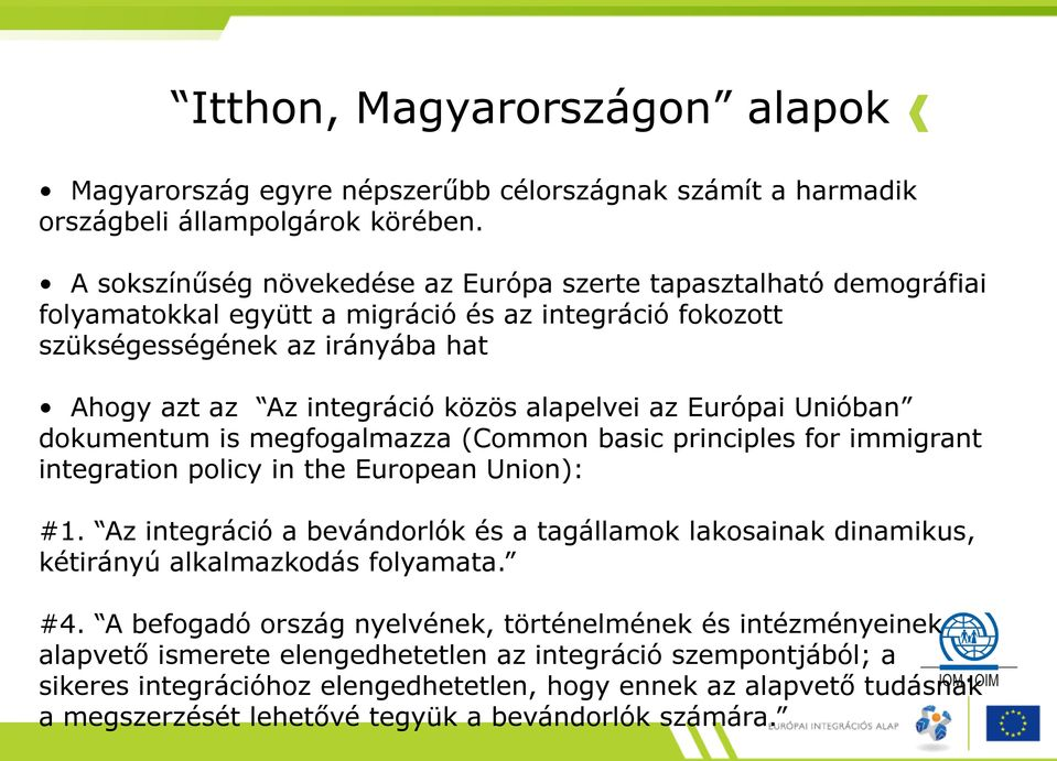 alapelvei az Európai Unióban dokumentum is megfogalmazza (Common basic principles for immigrant integration policy in the European Union): #1.
