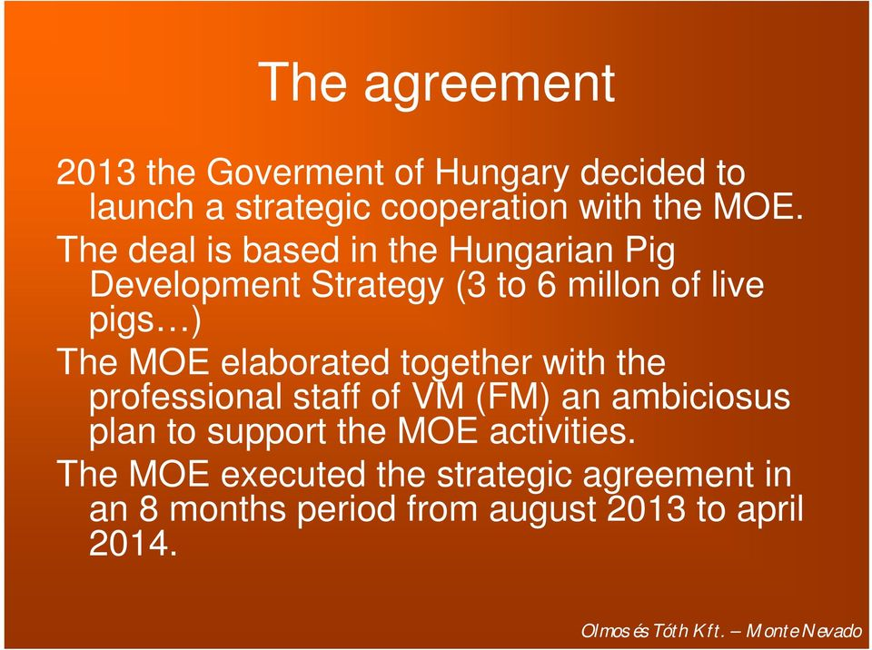 elaborated together with the professional staff of VM (FM) an ambiciosus plan to support the MOE