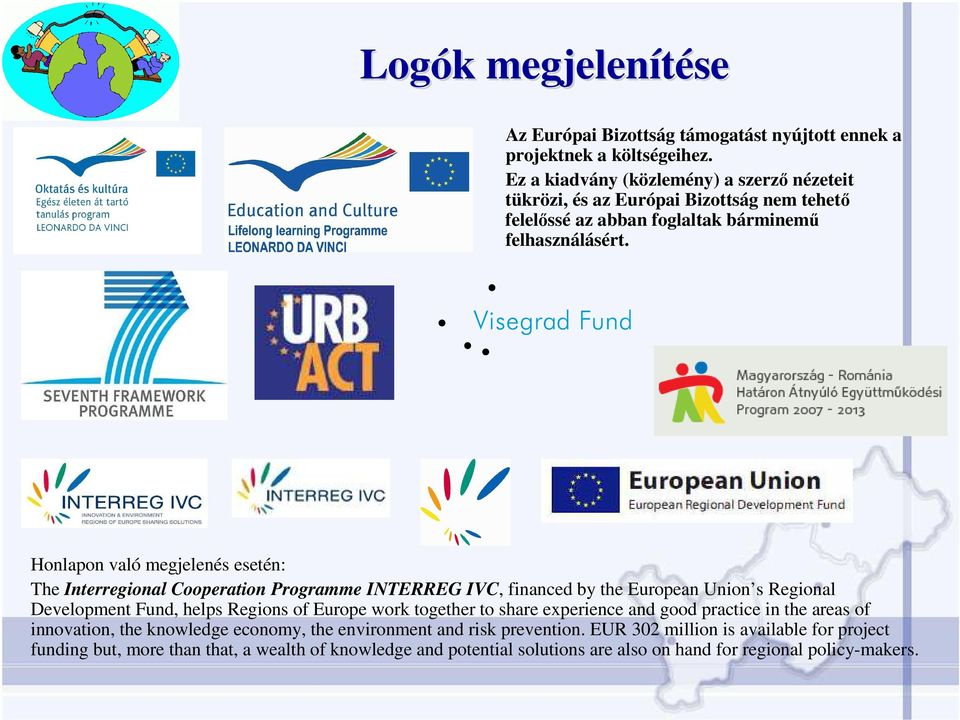 Honlapon való megjelenés esetén: The Interregional Cooperation Programme INTERREG IVC, financed by the European Union s Regional Development Fund, helps Regions of Europe work