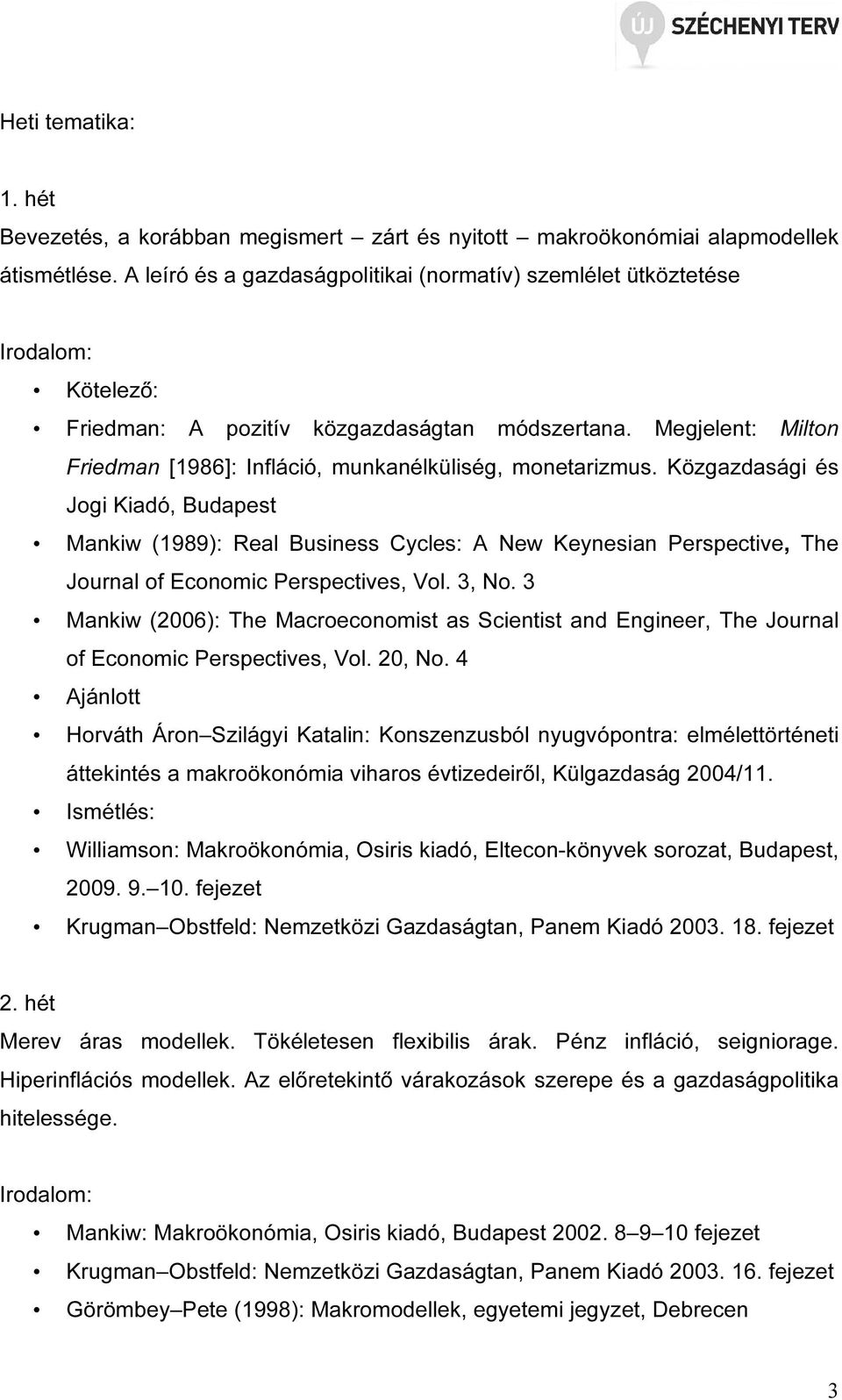 Közgazdasági és Jogi Kiadó, Budapest Mankiw (1989): Real Business Cycles: A New Keynesian Perspective, The Journal of Economic Perspectives, Vol. 3, No.