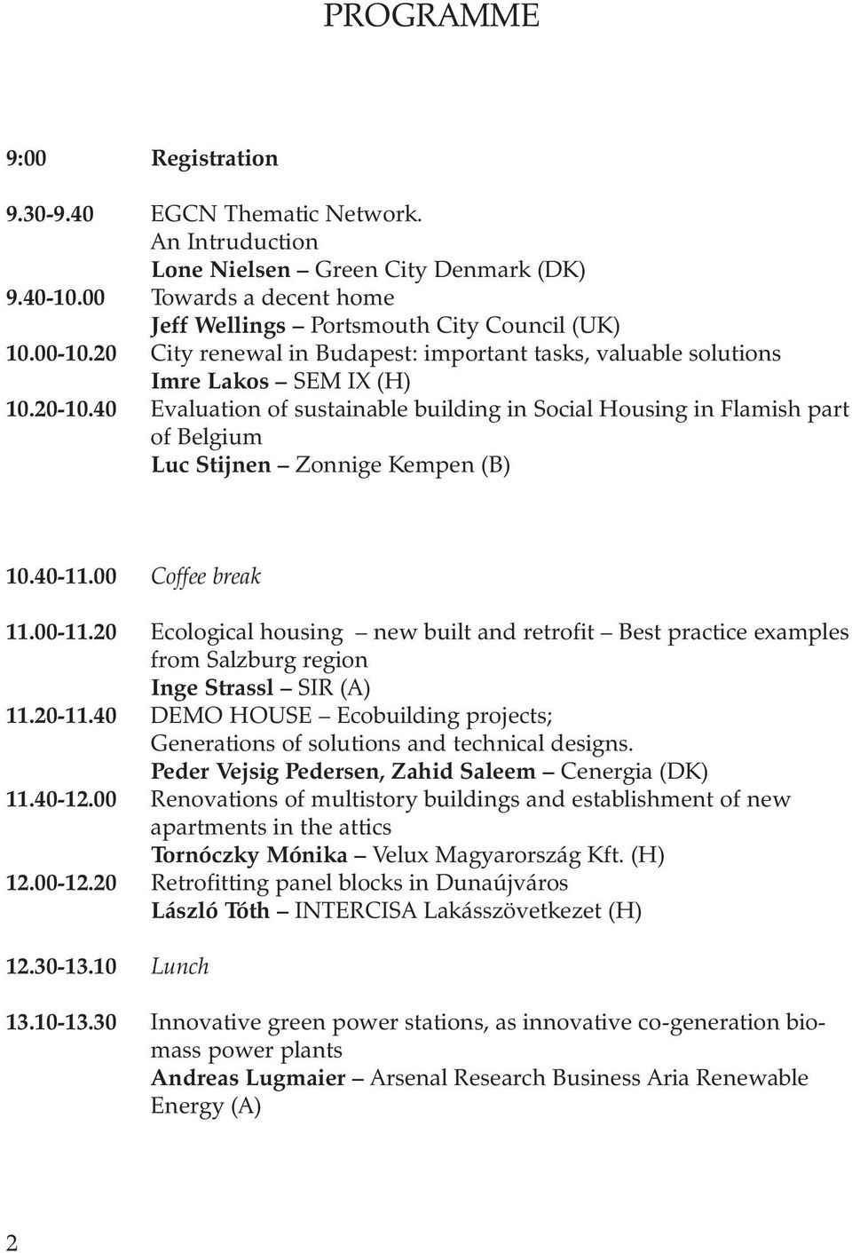 40 Evaluation of sustainable building in Social Housing in Flamish part of Belgium Luc Stijnen Zonnige Kempen (B) 10.40-11.00 Coffee break 11.00-11.