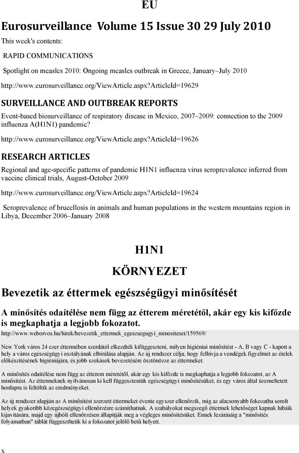 articleid=19629 SURVEILLANCE AND OUTBREAK REPORTS Event-based biosurveillance of respiratory disease in Meico, 2007 2009: connection to the 2009 influenza A(H1N1) pandemic? http://www.