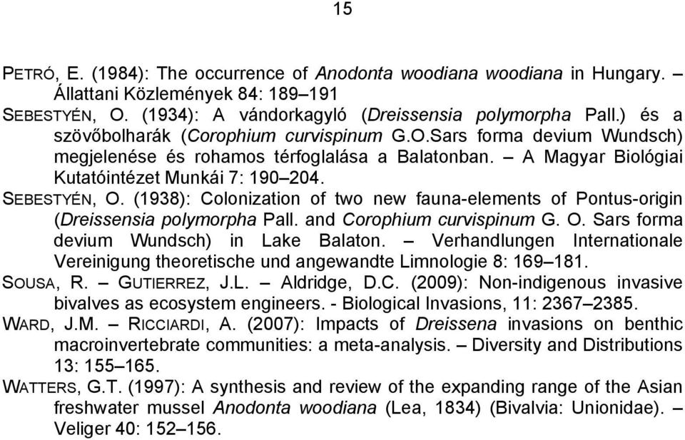 (1938): Colonization of two new fauna-elements of Pontus-origin (Dreissensia polymorpha Pall. and Corophium curvispinum G. O. Sars forma devium Wundsch) in Lake Balaton.
