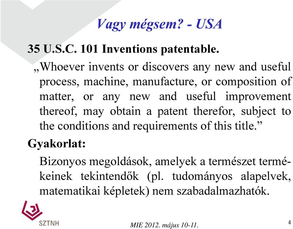 any new and useful improvement thereof, may obtain a patent therefor, subject to the conditions and