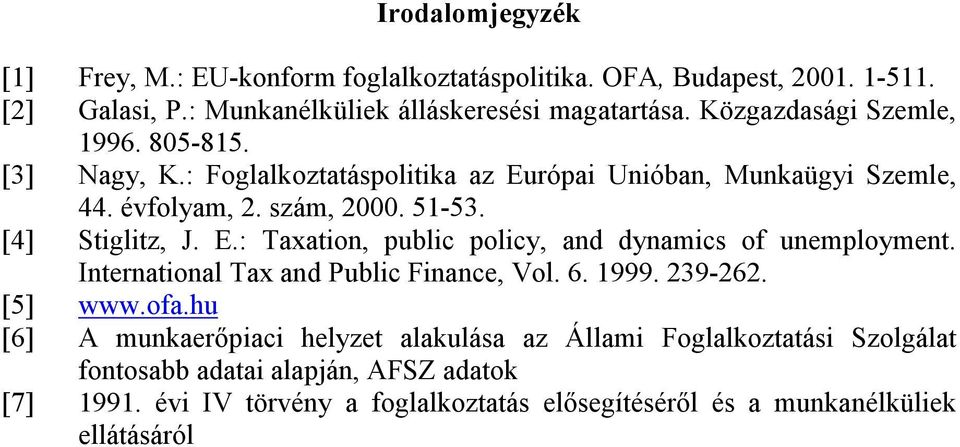 E.: Taxation, public policy, and dynamics of unemployment. International Tax and Public Finance, Vol. 6. 1999. 239-262. [5] www.ofa.