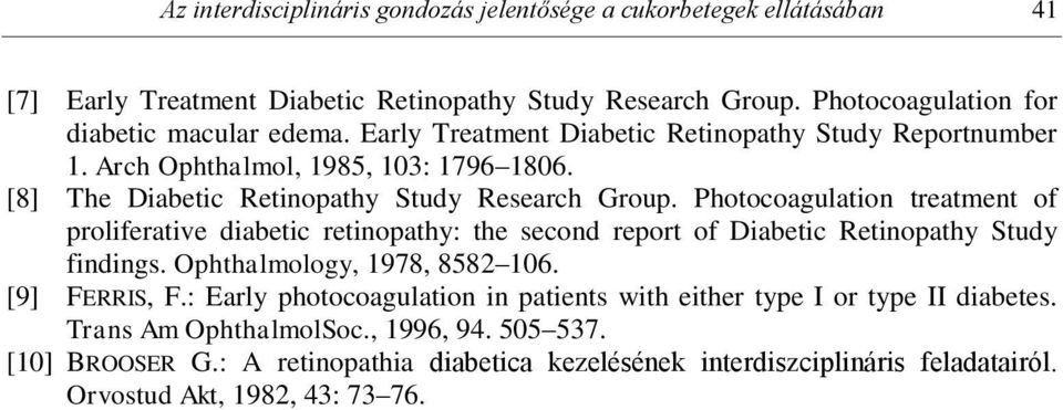 Photocoagulation treatment of proliferative diabetic retinopathy: the second report of Diabetic Retinopathy Study findings. Ophthalmology, 1978, 8582 106. [9] FERRIS, F.