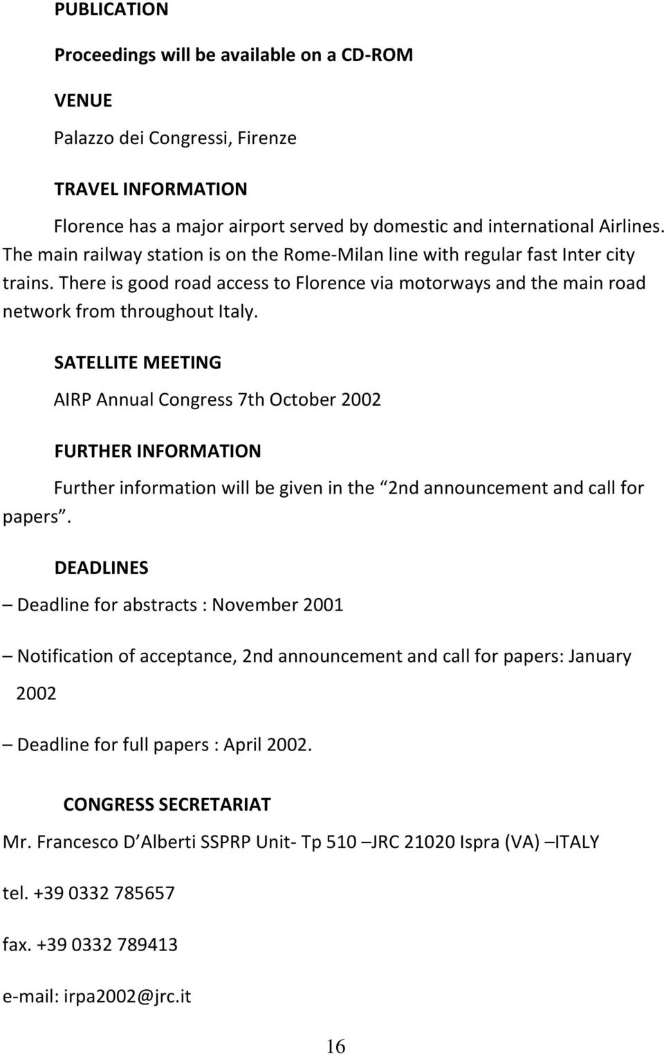 SATELLITE MEETING AIRP Annual Congress 7th October 2002 FURTHER INFORMATION Further information will be given in the 2nd announcement and call for papers.