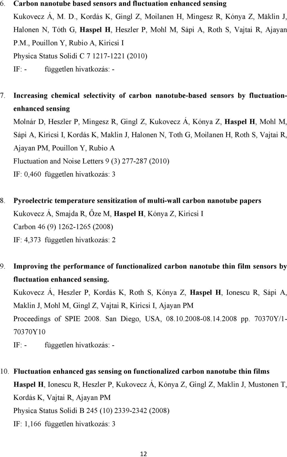 Increasing chemical selectivity of carbon nanotube-based sensors by fluctuationenhanced sensing Molnár D, Heszler P, Mingesz R, Gingl Z, Kukovecz Á, Kónya Z, Haspel H, Mohl M, Sápi A, Kiricsi I,