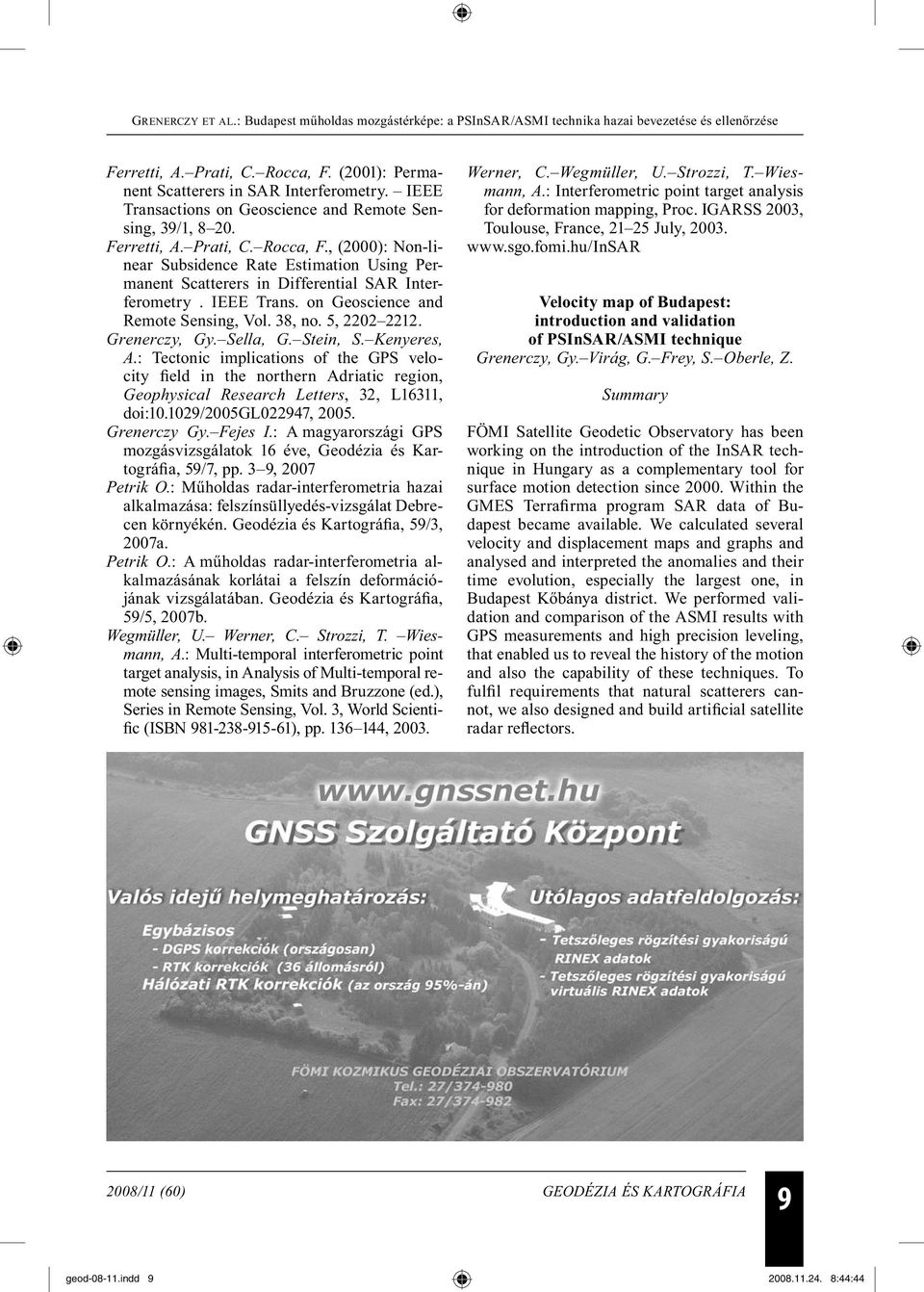: Tectonic implications of the GPS velocity field in the northern Adriatic region, Geophysical Research Letters, 32, L16311, doi:10.1029/2005gl022947, 2005. Grenerczy Gy. Fejes I.