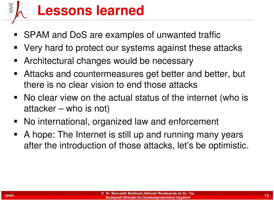 end those attacks No clear view on the actual status of the internet (who is attacker who is not) No international, organized