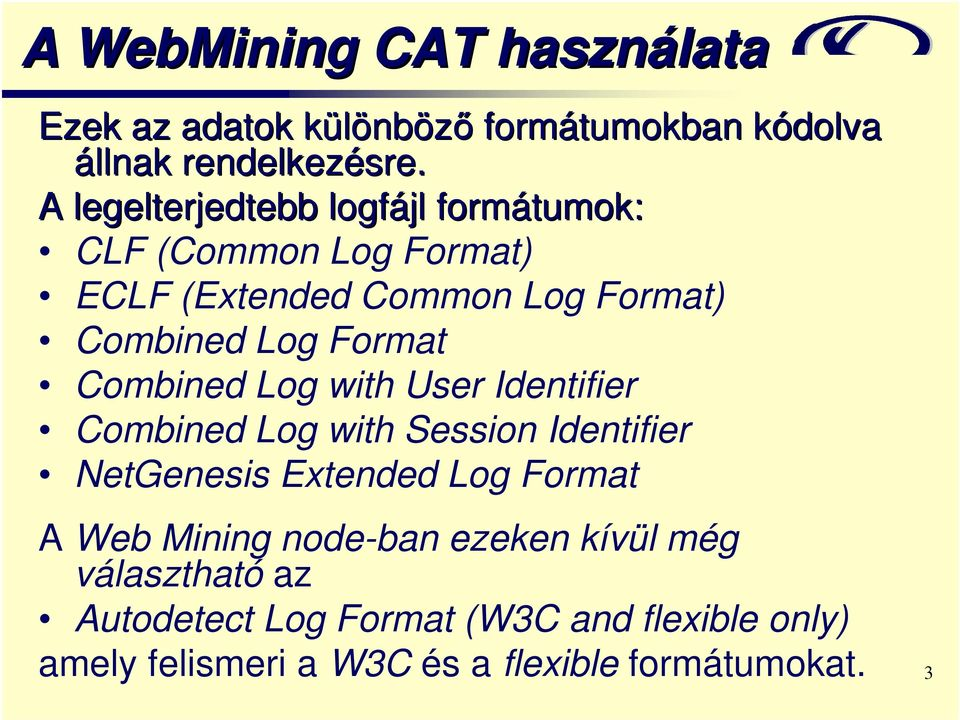 Combined Log with User Identifier Combined Log with Session Identifier NetGenesis Extended Log Format A Web Mining