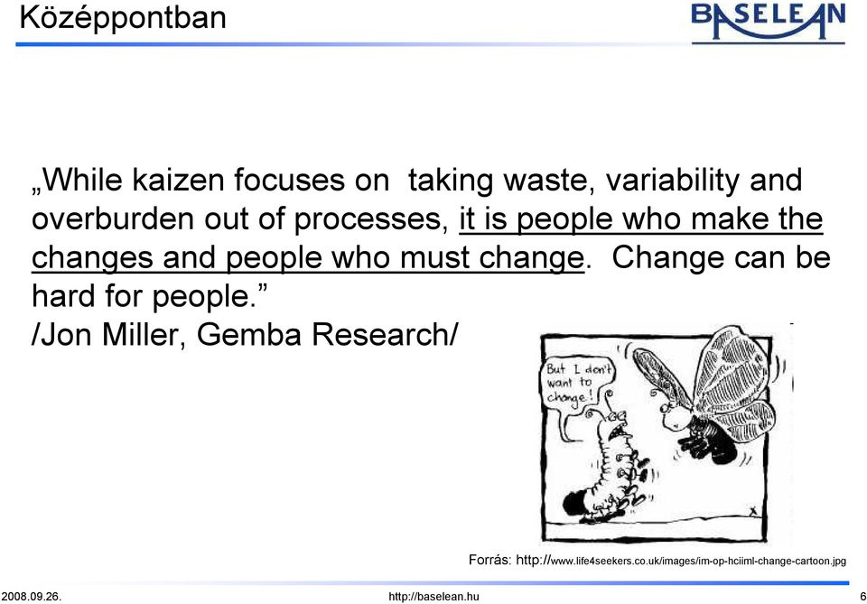 Change can be hard for people. /Jon Miller, Gemba Research/ Forrás: http://www.