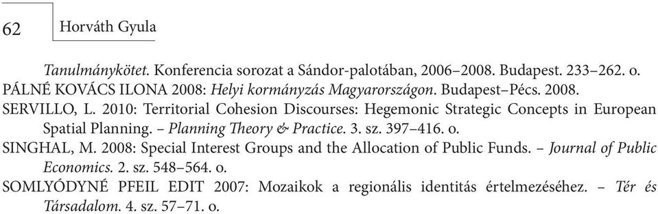 2010: Territorial Cohesion Discourses: Hegemonic Strategic Concepts in European Spatial Planning. Planning Theory & Practice. 3. sz. 397 416. o.