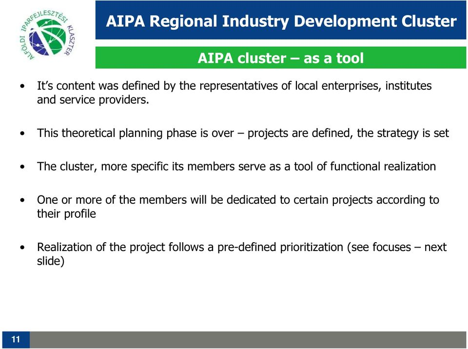 This theoretical planning phase is over projects are defined, the strategy is set The cluster, more specific its