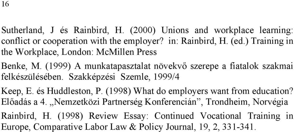 Szakképzési Szemle, 1999/4 Keep, E. és Huddleston, P. (1998) What do employers want from education? Előadás a 4.