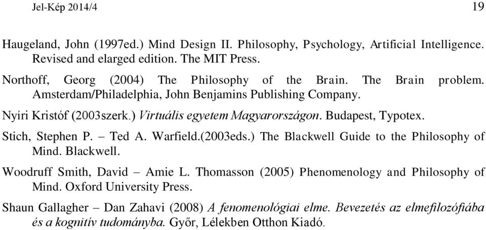 ) Virtuális egyetem Magyarországon. Budapest, Typotex. Stich, Stephen P. Ted A. Warfield.(2003eds.) The Blackwell Guide to the Philosophy of Mind. Blackwell. Woodruff Smith, David Amie L.