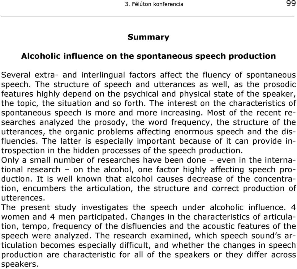 The interest on the characteristics of spontaneous speech is more and more increasing.