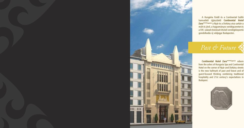 Past & Future Continental Hotel Zara**** Superior reborn from the ashes of Hungaria Spa and Continental Hotel on the corner of Nyár and