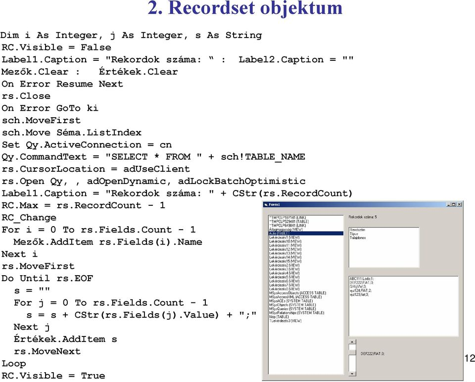 "cursorlocation = aduseclient rs.open Qy,, adopendynamic, adlockbatchoptimistic Label1.Caption = ""Rekordok száma: "" + CStr(rs.RecordCount) RC.Max = rs."
