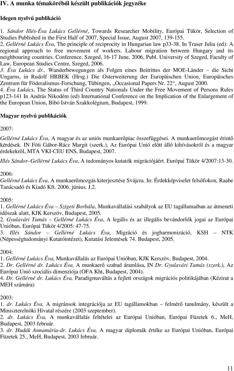 07, Special Issue, August 2007, 139-155. 2. Gellérné Lukács Éva, The principle of reciprocity in Hungarian law p33-38. In Traser Julia (ed): A regional approach to free movement of workers.