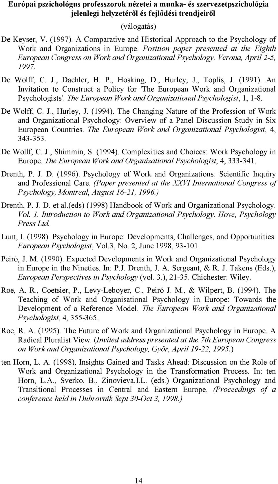 Verona, April 2-5, 1997. De Wolff, C. J., Dachler, H. P., Hosking, D., Hurley, J., Toplis, J. (1991). An Invitation to Construct a Policy for 'The European Work and Organizational Psychologists'.
